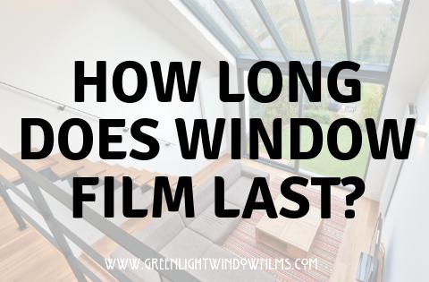 How Long Will Window Film Last?