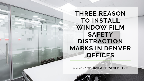 Reasons To Install Window Film Safety Distraction Markers in Denver Offices
