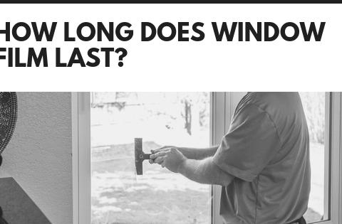 How Long Does Window Film Last?