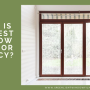 What is the best window film for privacy?
