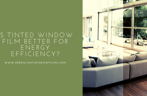 Is Tinted Window Film Better for Energy Efficiency?