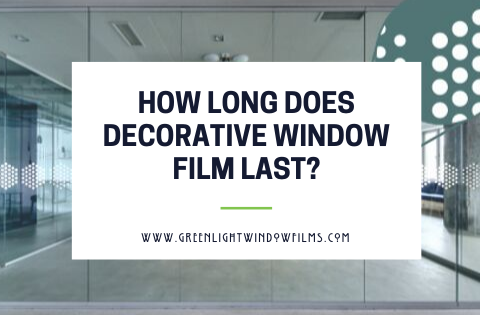 How Long Will Decorative Window Film Last?