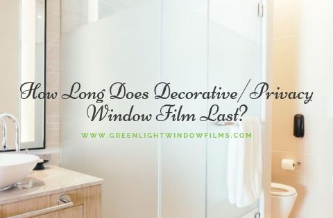 How Long Does Decorative/Privacy Window Film Last?