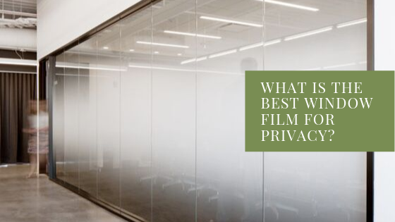 What Is the Best Window Tint for Privacy?