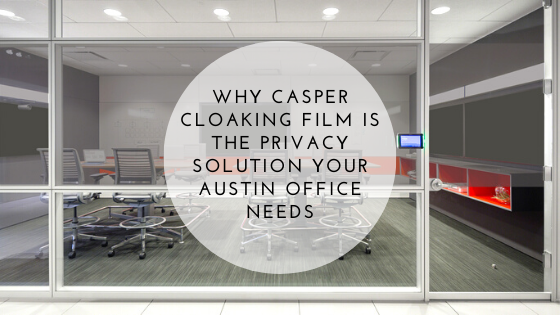 Why Casper Cloaking Film Is the Privacy Solution your Austin Office Needs