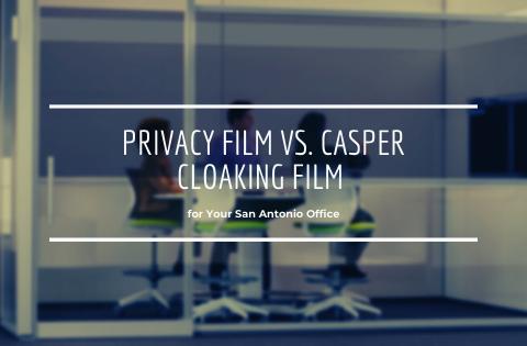 Privacy Film Vs. Casper Cloaking Film for Your San Antonio Office