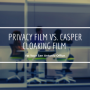 Privacy Film Vs. Casper Cloaking Film for Your San Antonio Office