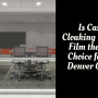 Is Casper Cloaking Window Film the Right Choice for your Denver Office?