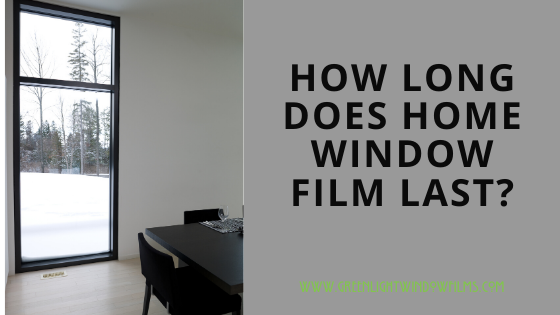 How Long Does Home Window Film Last?