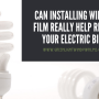 Does Installing Window Film Really Help Reduce Your Electric Bill?