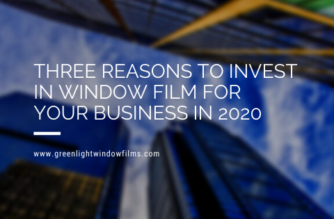 Three Reasons to Invest in Window Film for Your Business in 2020