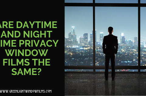 Are Daytime and Night Time Privacy Window Films The Same?