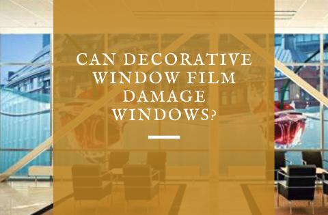Can Decorative Window Film Damage Windows?