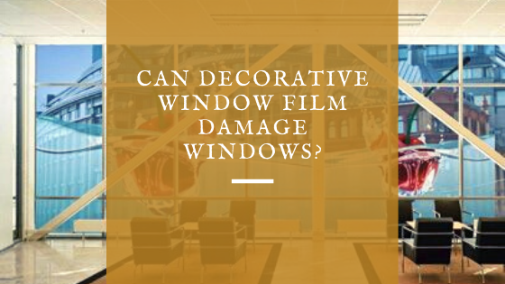 Can Decorative Window Film Damage Windows?
