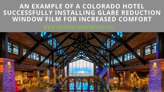 Example of Colorado Hotel Successfully Installing Glare Reduction Window Film for Increased Comfort