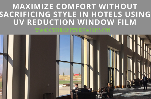 Maximize Comfort without Sacrificing Style in Hotels Using UV Reduction Window Film