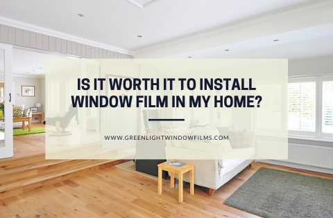 Is It Worth it to Install Window Film in My Home?