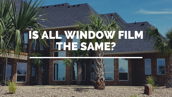 Is All Window Film The Same?