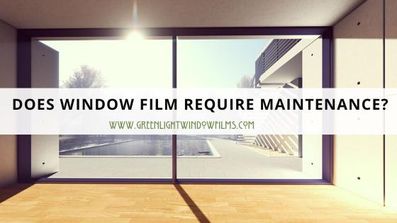 Does Window Film Require Maintenance?