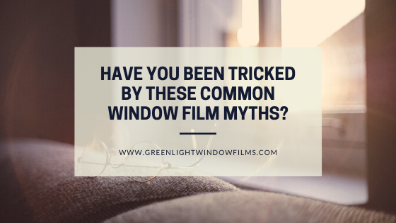 Have You Been Tricked by these Common Window Film Myths?