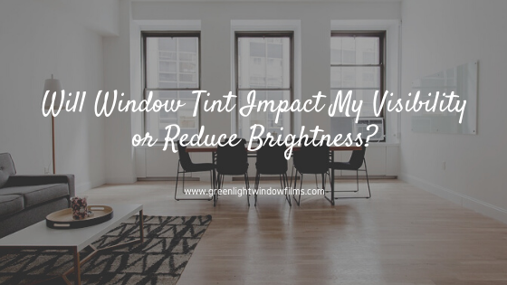 Will Window Tint Impact My Visibility or Reduce Brightness?