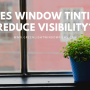 Does Window Tinting Reduce Visibility?