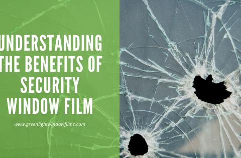 Understanding the Benefits of Security Window Film