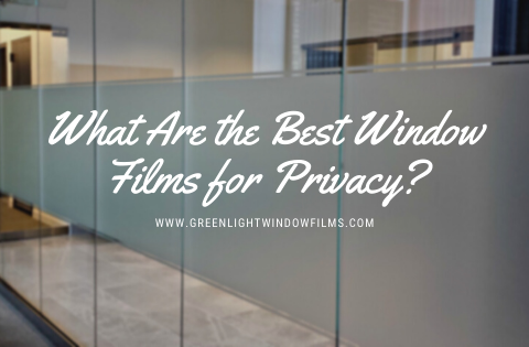 What Are the Best Window Films for Privacy?