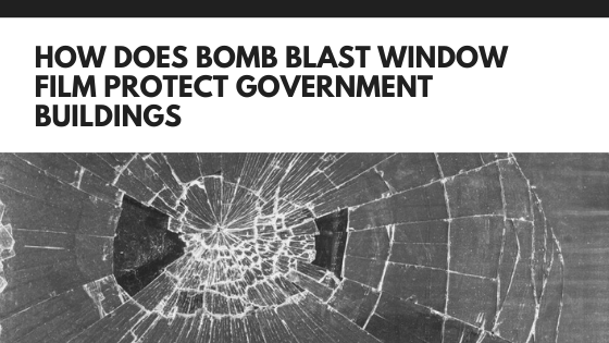How Does Bomb Blast Window Film Protect Government Buildings