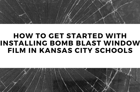 How to Get Started with Installing Bomb Blast Window Film in Kansas City Schools