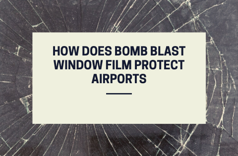 How Does Bomb Blast Window Film Protect Airports