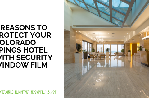 3 Ways Security Window Film Protects Colorado Spring Hotels