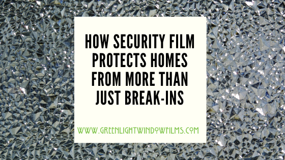 How Security Film Protects Homes From More Than Just Break Ins