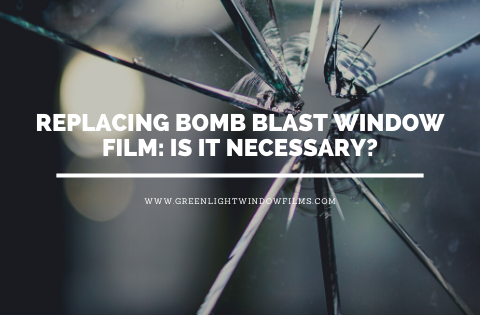 Replacing Bomb Blast Window Film: Is It Necessary?