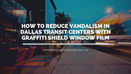 graffiti shield window film dallas transit