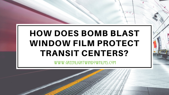 How Does Bomb Blast Window Film Protect Transit Centers