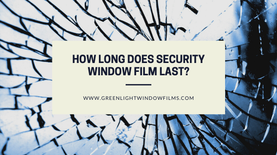 How Long Does Security Window Film Last?