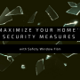 Maximize Your Home's Security Measures with Safety Window Film