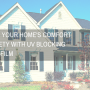 Improve Your Home's Comfort and Safety with UV Blocking Window Film