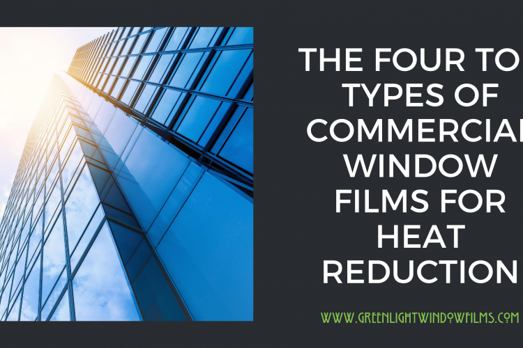 The Four Top Types of Commercial Window Films For Heat Reduction