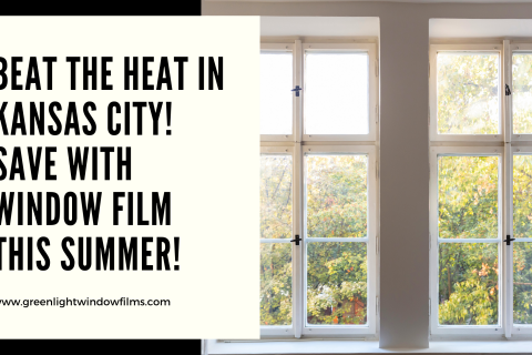 Beat the Heat in Kansas City! Save with Window Film this Summer!