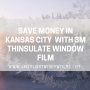 Save Money in Kansas City with 3M Thinsulate Window Film