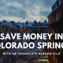 Save Money in Colorado Springs with 3M Thinsulate Window Film