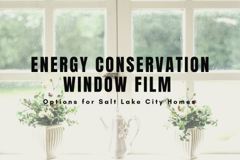 Energy Conservation Window Film Options for Salt Lake City Homes