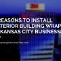 3 Reasons to Install Exterior Building Wraps in Kansas City Businesses