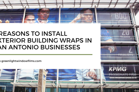 3 Reasons to Install Exterior Building Wraps in San Antonio Businesses