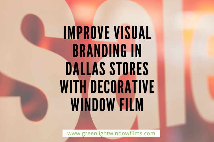 How to Improve Visual Branding in Dallas Stores with Decorative Window Film