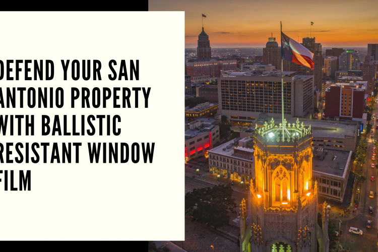 Defend Your San Antonio Property with Ballistic Resistant Window Film