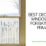 Best Decorative Window Films for Bathroom Privacy