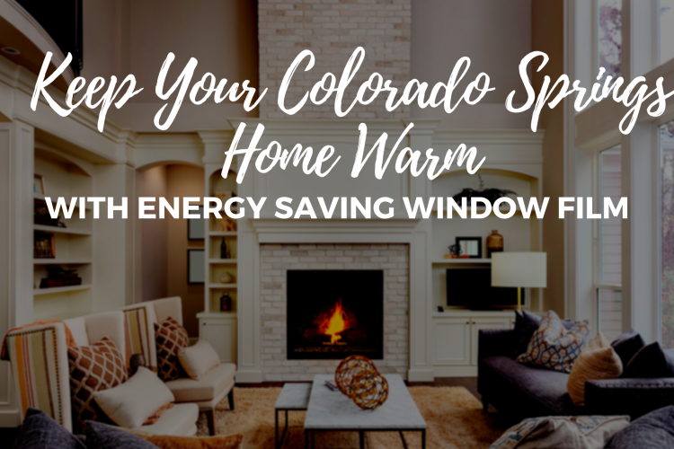 Keep Your Colorado Springs Home Warm with Energy Saving Window Film